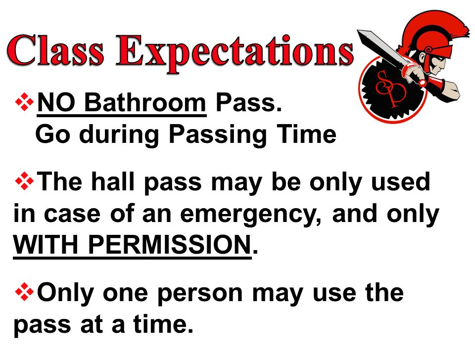 Class Expectations NO Bathroom Pass. Go during Passing Time