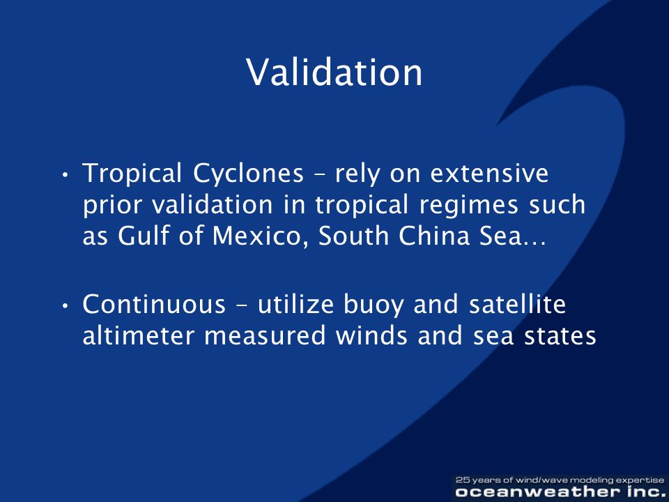 Validation Tropical Cyclones – rely on extensive prior validation in tropical regimes such as Gulf of Mexico, South China Sea…