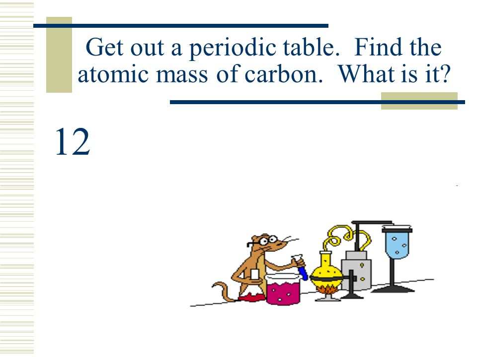 Chapter 7 chemical quantities ppt video online download 4 get out a periodic table find the atomic mass of carbon urtaz Gallery