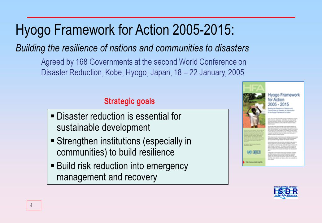 Hyogo Framework for Action 2005-2015: Building the resilience of nations and communities to disasters