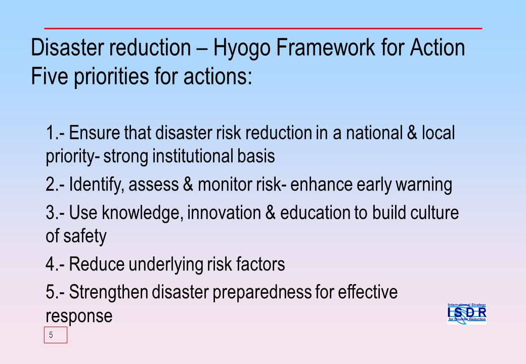 Disaster reduction – Hyogo Framework for Action Five priorities for actions: