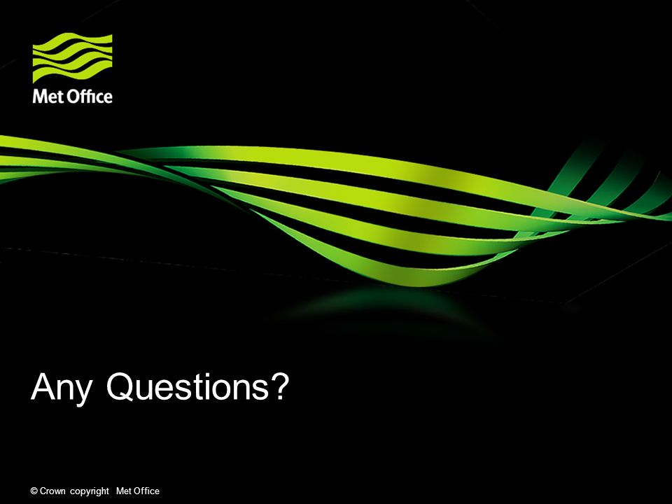 Any Questions © Crown copyright Met Office