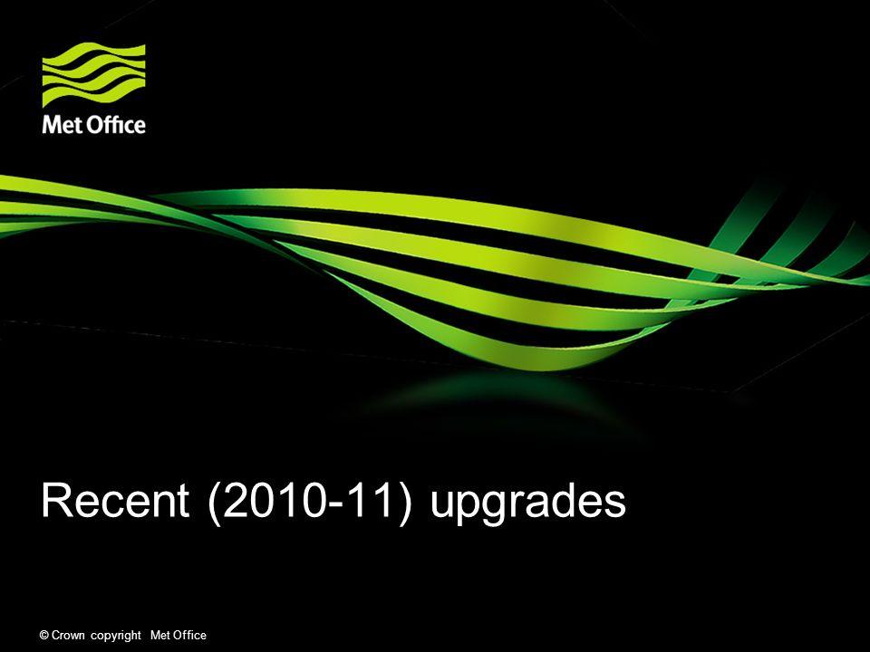 Recent (2010-11) upgrades © Crown copyright Met Office