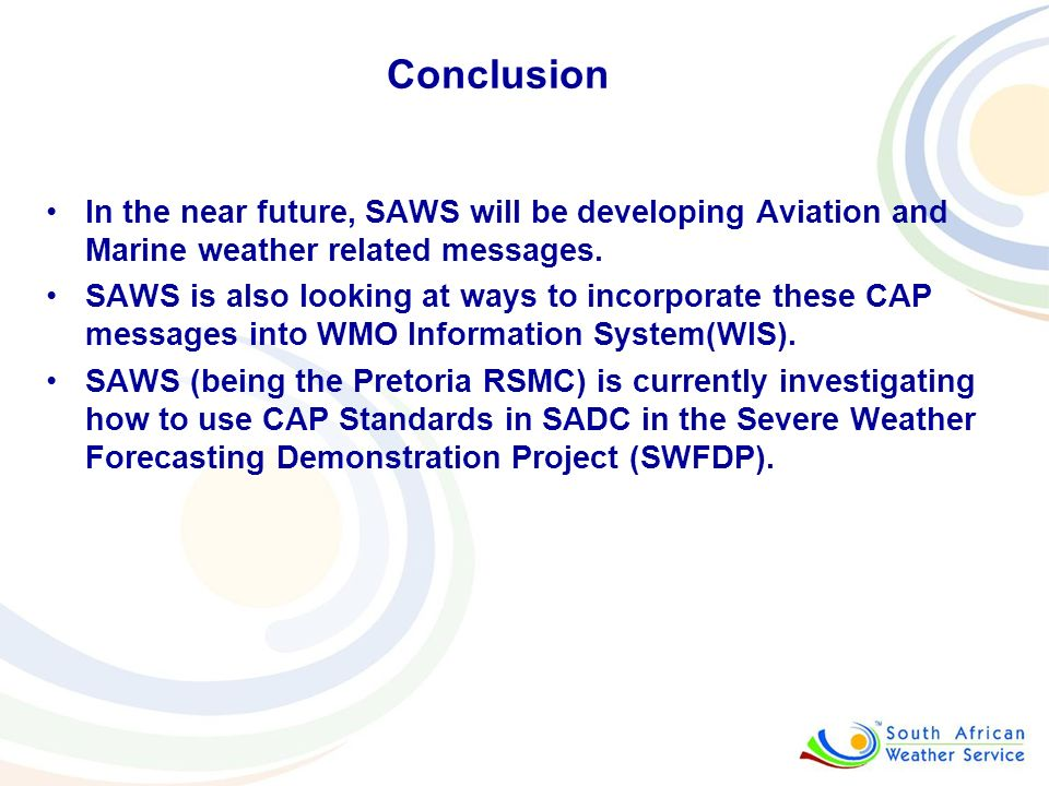 Conclusion In the near future, SAWS will be developing Aviation and Marine weather related messages.