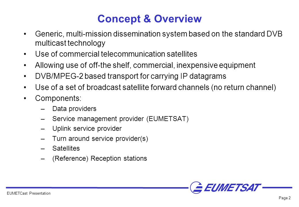Concept & Overview Generic, multi-mission dissemination system based on the standard DVB multicast technology.