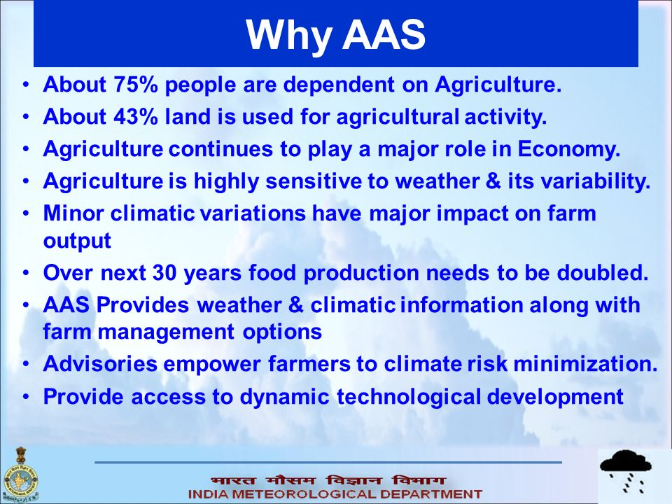 Why AAS About 75% people are dependent on Agriculture.