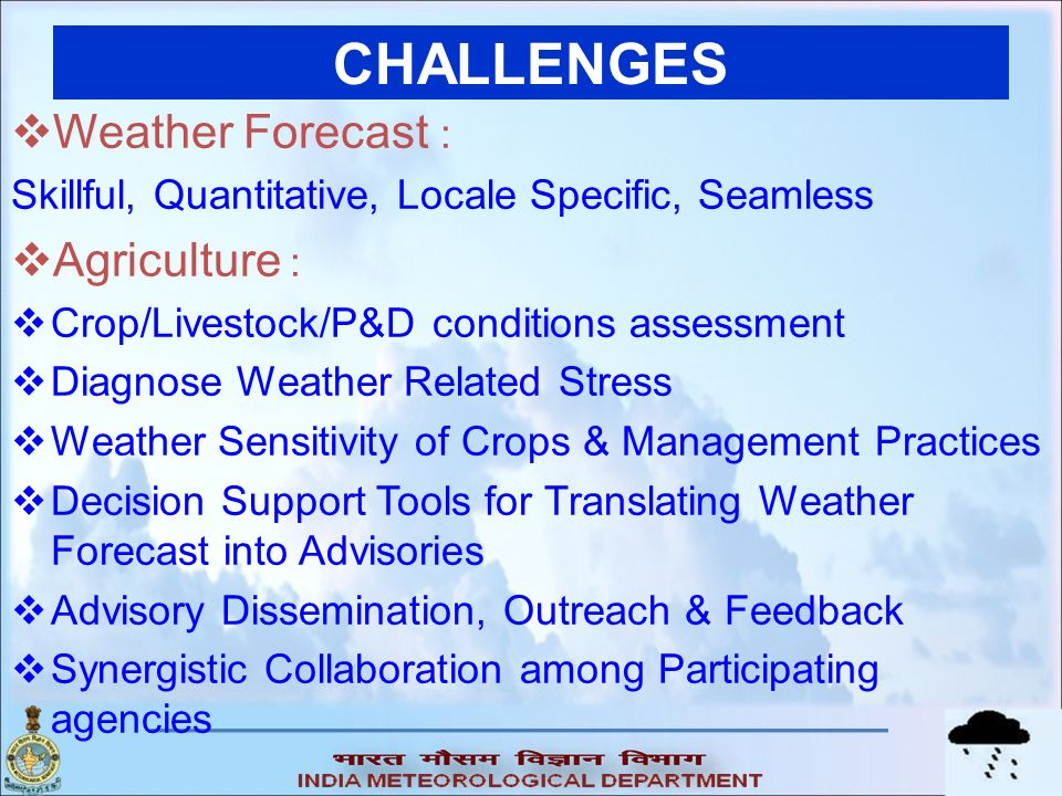 CHALLENGES Weather Forecast : Agriculture :