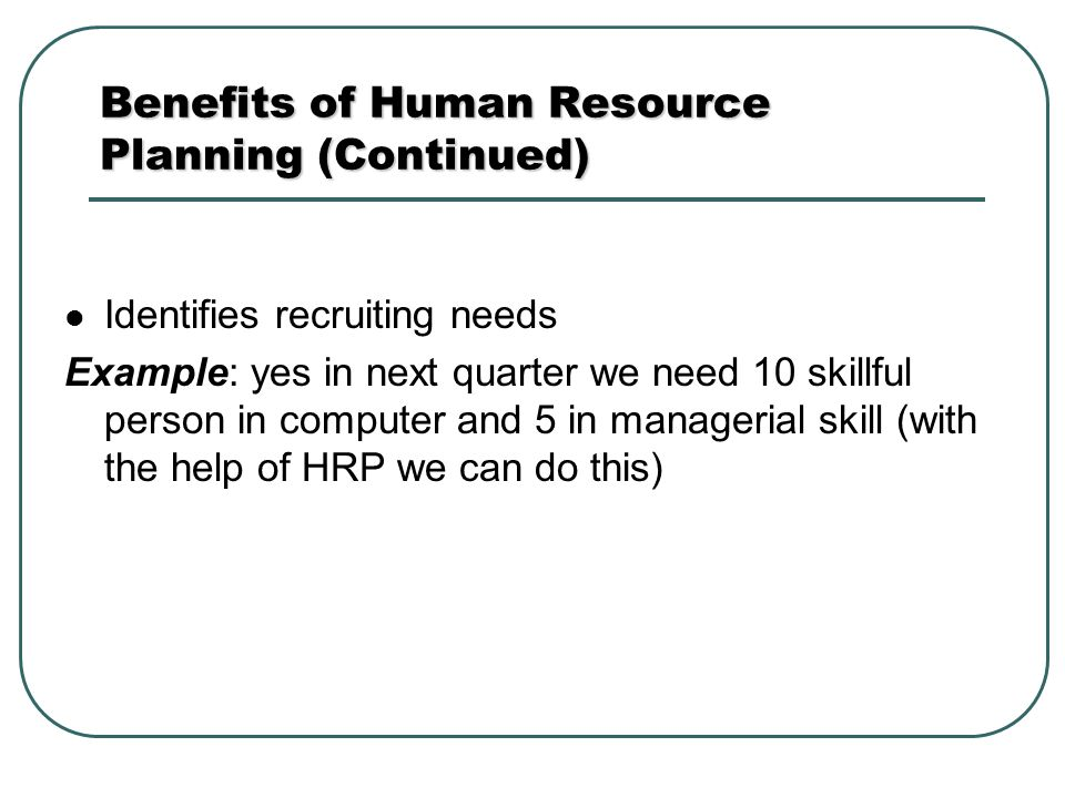 benefits of human resource planning Benefits of human resources planning if human resource manger makes a good plan all activities are expected to be performed timely and properly and then.