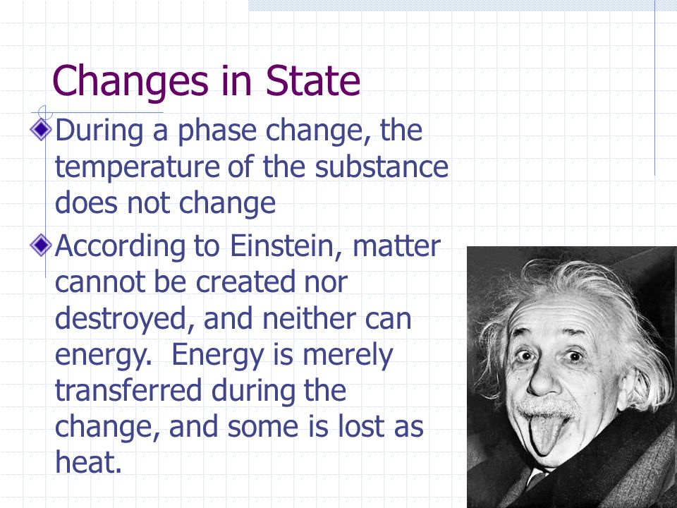 Changes in State During a phase change, the temperature of the substance does not change.