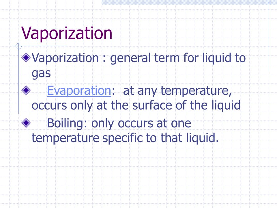 Vaporization Vaporization : general term for liquid to gas
