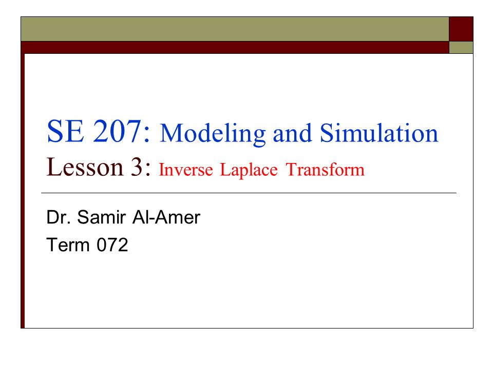 SE 207: Modeling and Simulation Lesson 3: Inverse Laplace Transform