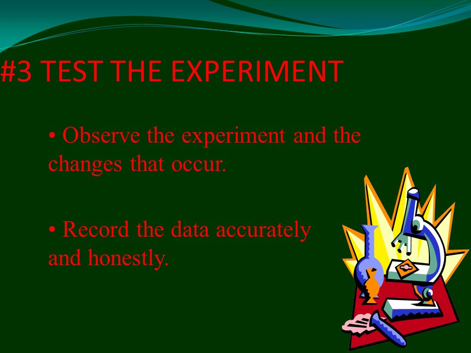 #3 TEST THE EXPERIMENT Observe the experiment and the changes that occur.
