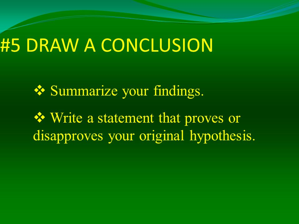 #5 DRAW A CONCLUSION Summarize your findings.
