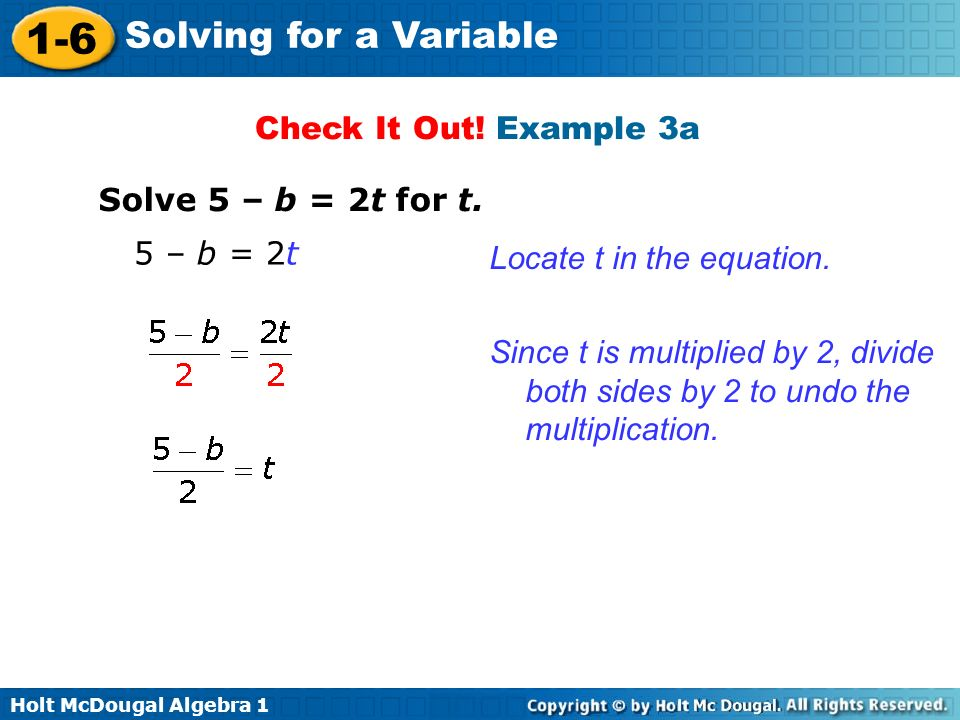 Check It Out! Example 3a Solve 5 – b = 2t for t. 5 – b = 2t. Locate t in the equation.