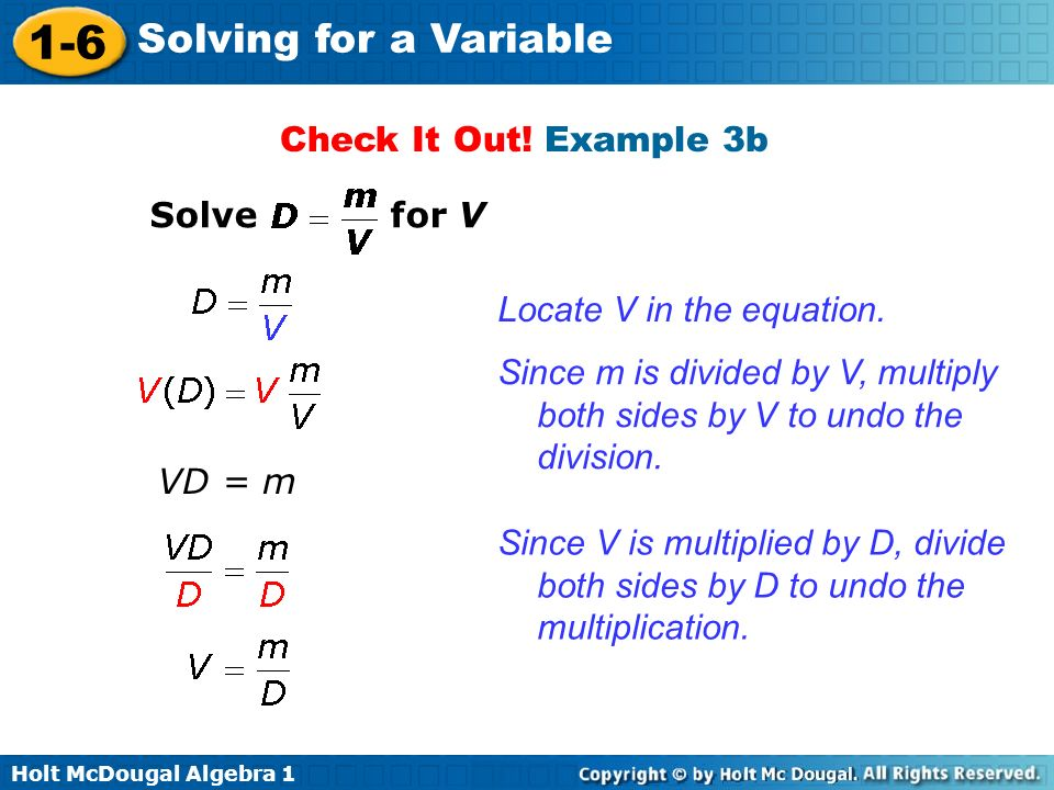 Check It Out! Example 3b Solve for V. Locate V in the equation. Since m is divided by V, multiply both sides by V to undo the division.