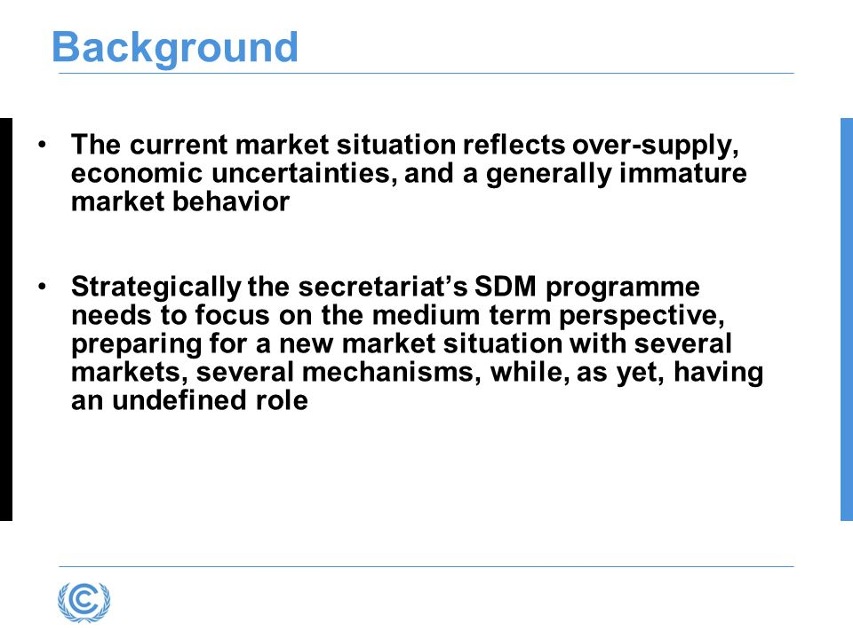 Presentation title Background. The current market situation reflects over-supply, economic uncertainties, and a generally immature market behavior.