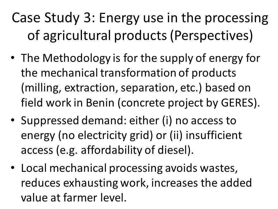 Case Study 3: Energy use in the processing of agricultural products (Perspectives)