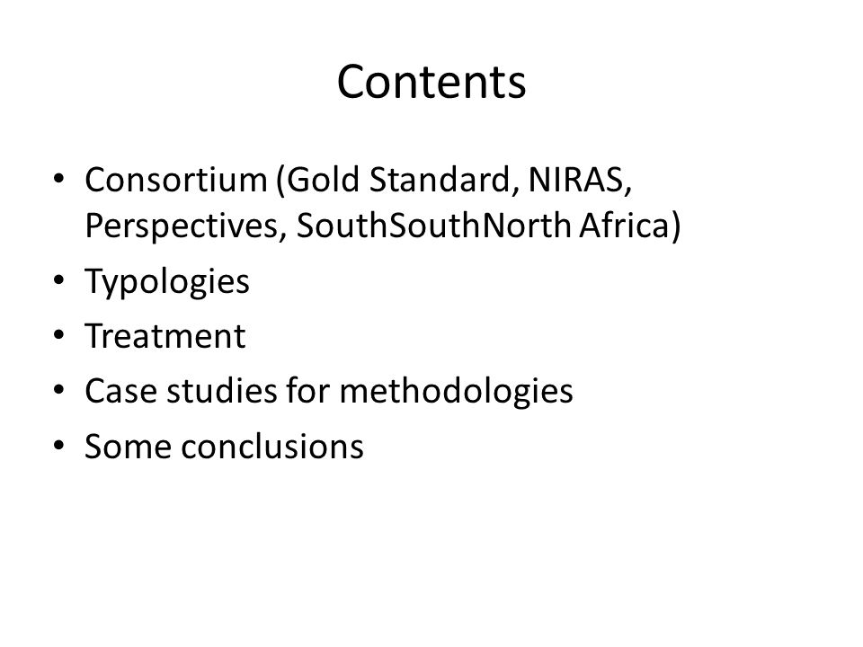 Contents Consortium (Gold Standard, NIRAS, Perspectives, SouthSouthNorth Africa) Typologies. Treatment.