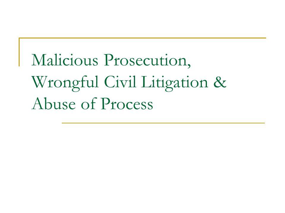 Malicious Prosecution, Wrongful Civil Litigation & Abuse of Process