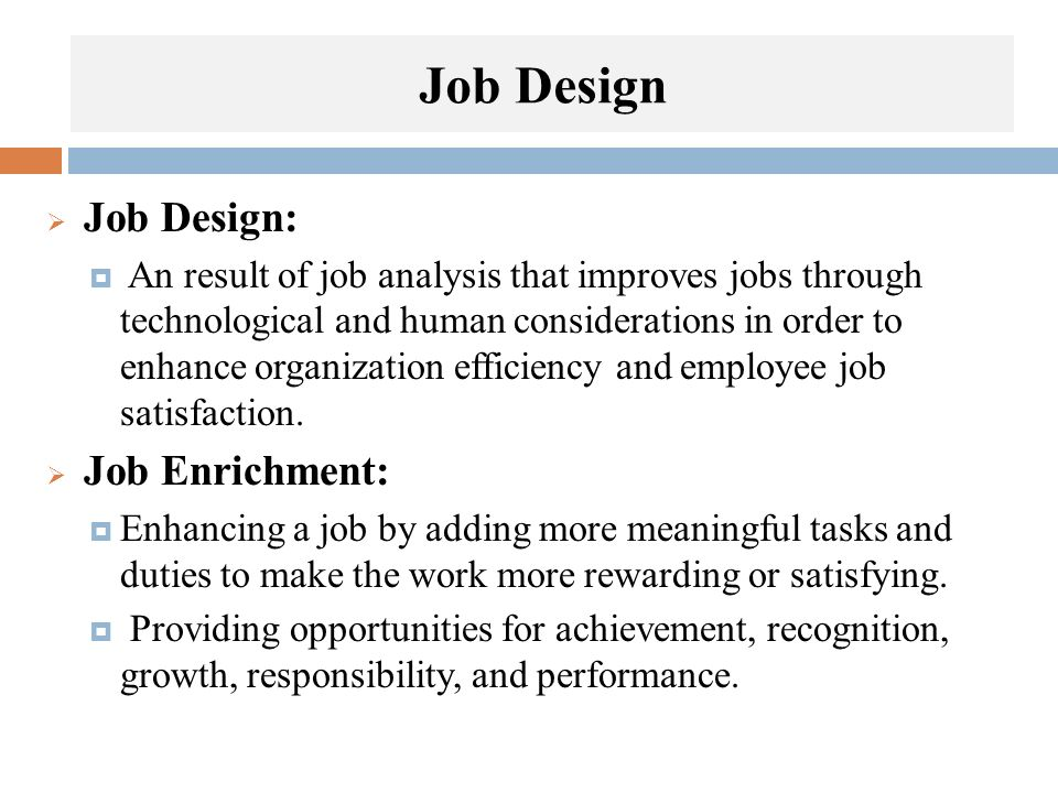 Job Design Job Design: Job Enrichment: