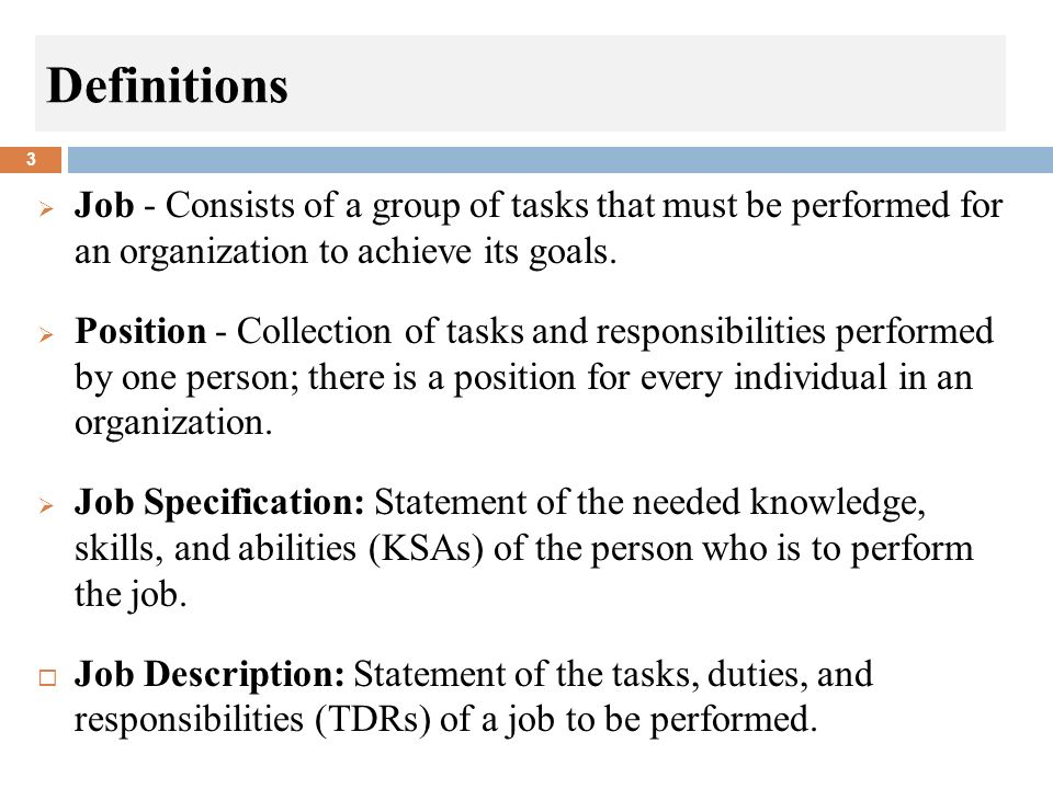 Definitions Job - Consists of a group of tasks that must be performed for an organization to achieve its goals.