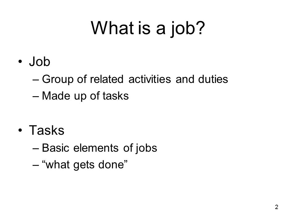 What is a job Job Tasks Group of related activities and duties