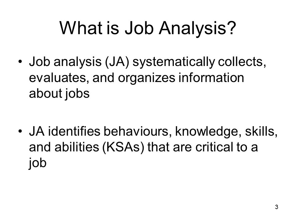 What is Job Analysis Job analysis (JA) systematically collects, evaluates, and organizes information about jobs.