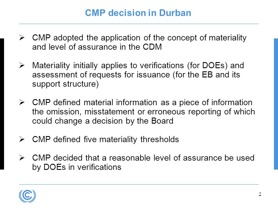 Presentation title CMP decision in Durban. CMP adopted the application of the concept of materiality and level of assurance in the CDM.