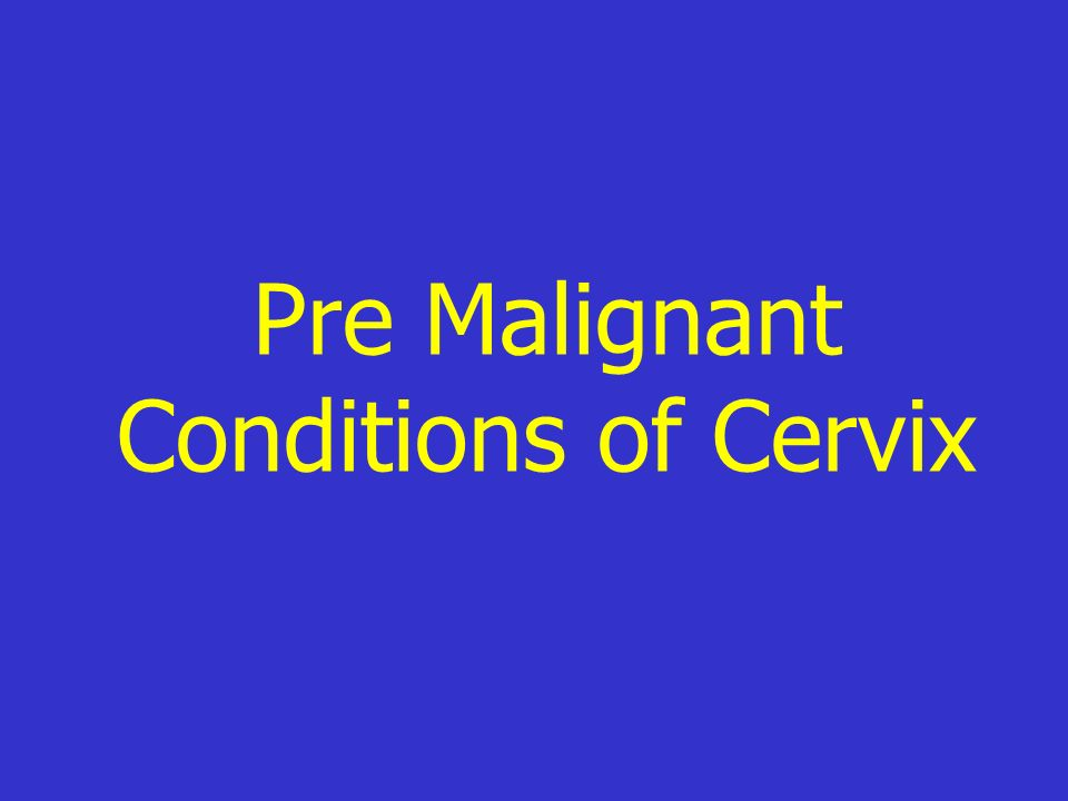 Pre Malignant Conditions of Cervix