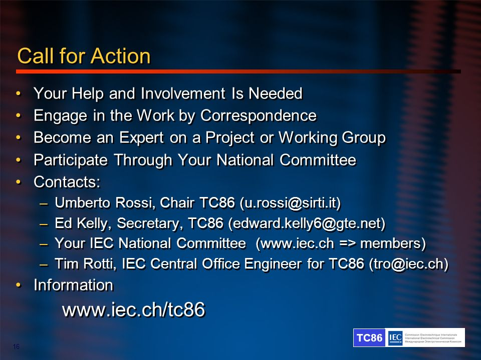 Call for Action www.iec.ch/tc86 Your Help and Involvement Is Needed