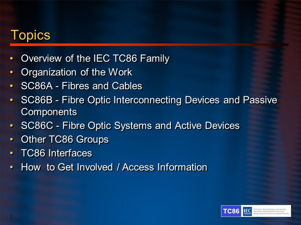 Topics Overview of the IEC TC86 Family Organization of the Work