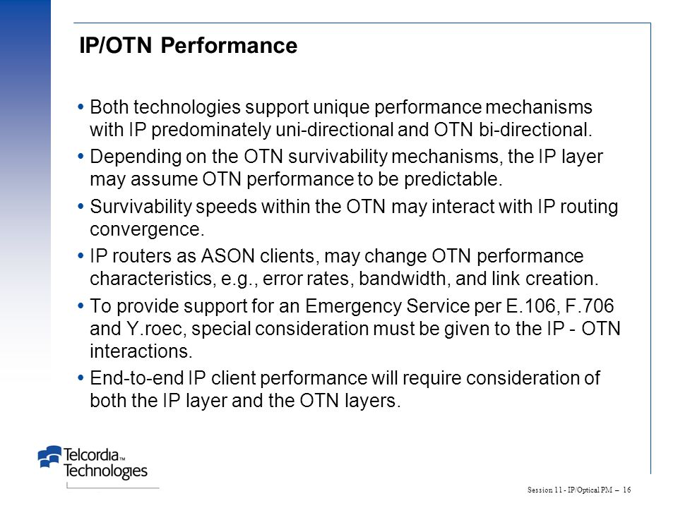 IP/OTN Performance Both technologies support unique performance mechanisms with IP predominately uni-directional and OTN bi-directional.