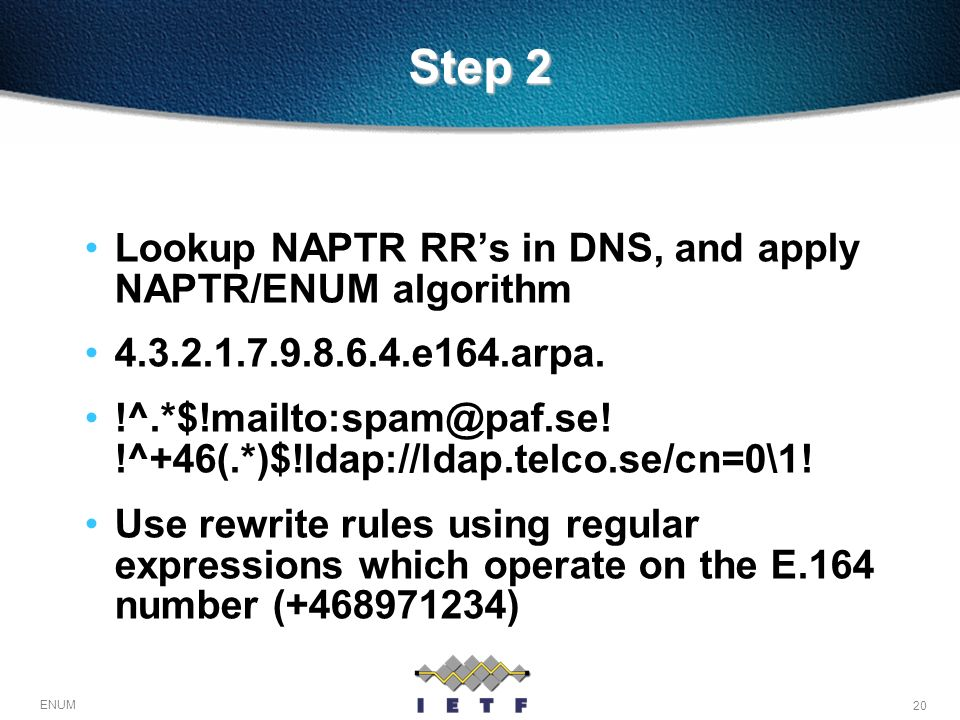 Step 2 Lookup NAPTR RR's in DNS, and apply NAPTR/ENUM algorithm