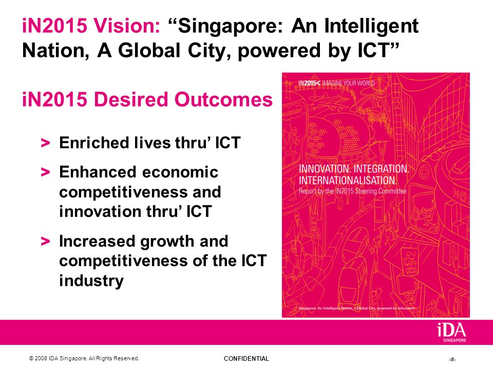 iN2015 Vision: Singapore: An Intelligent Nation, A Global City, powered by ICT iN2015 Desired Outcomes