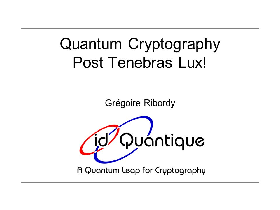 Quantum Cryptography Post Tenebras Lux!