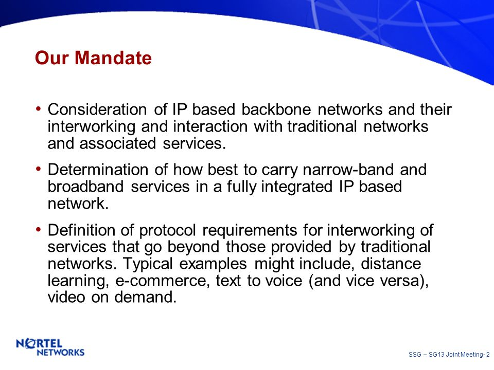 Our Mandate Consideration of IP based backbone networks and their interworking and interaction with traditional networks and associated services.