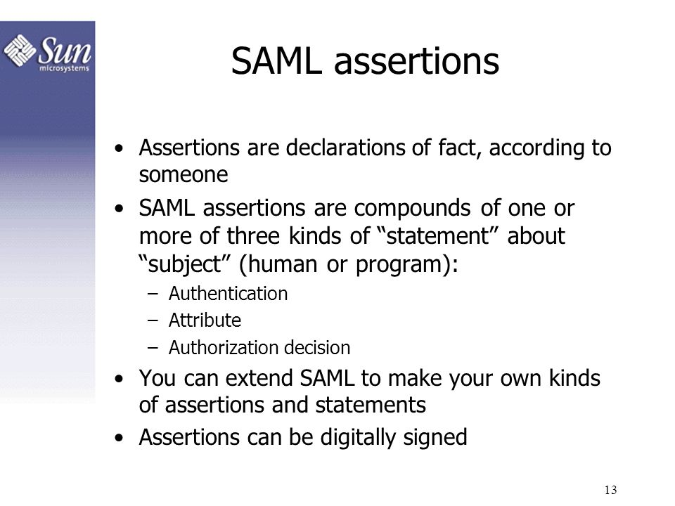SAML assertions Assertions are declarations of fact, according to someone.