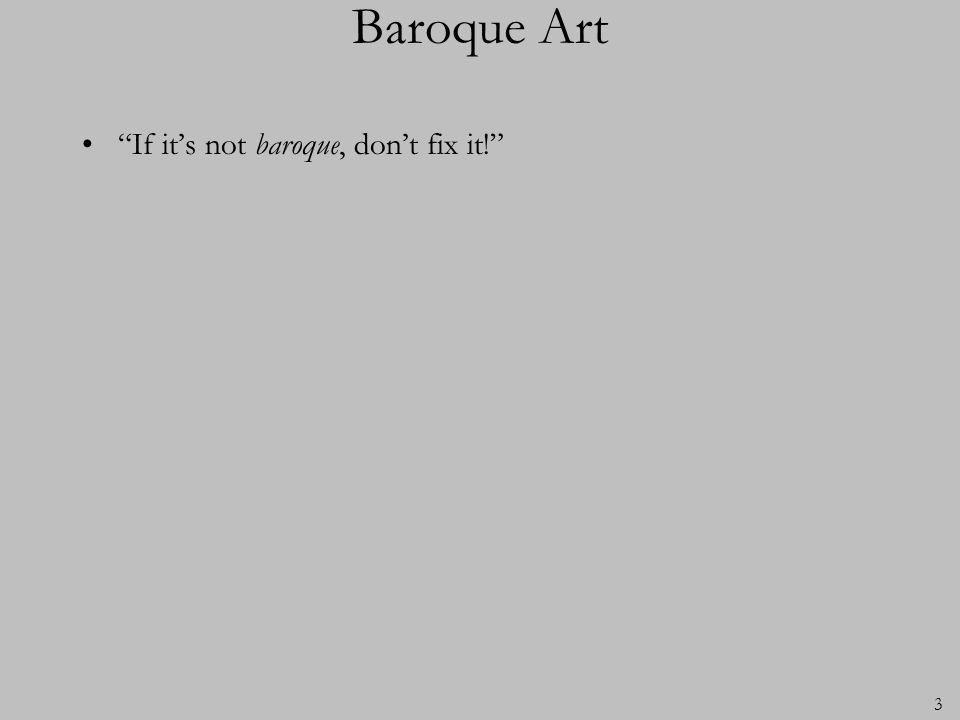 Baroque Art If it's not baroque, don't fix it!