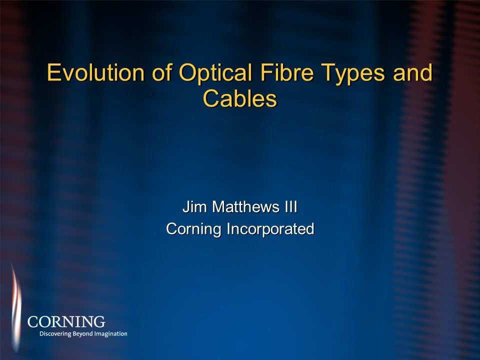 Evolution of Optical Fibre Types and Cables