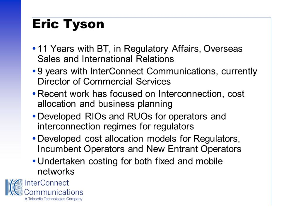 Eric Tyson 11 Years with BT, in Regulatory Affairs, Overseas Sales and International Relations.