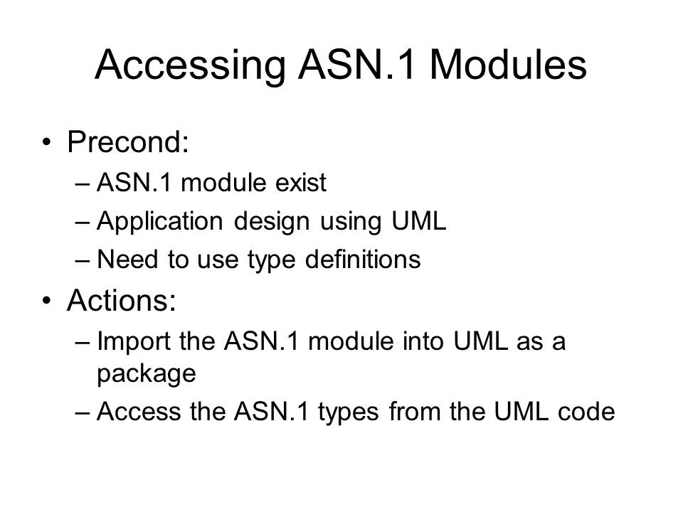Accessing ASN.1 Modules Precond: Actions: ASN.1 module exist