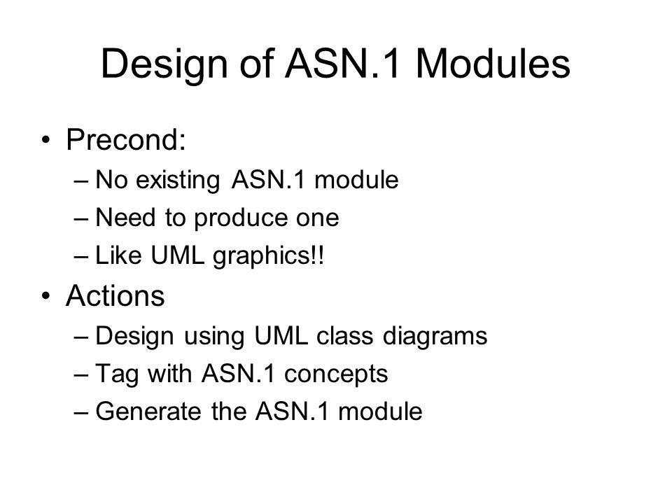 Design of ASN.1 Modules Precond: Actions No existing ASN.1 module