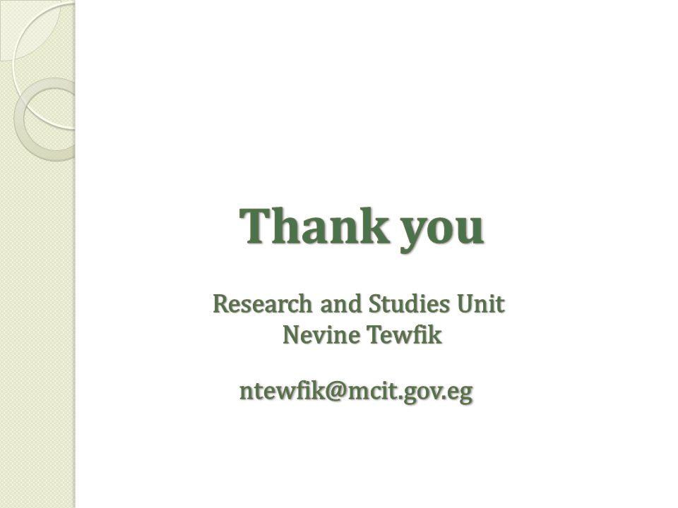 Thank you Research and Studies Unit Nevine Tewfik ntewfik@mcit.gov.eg
