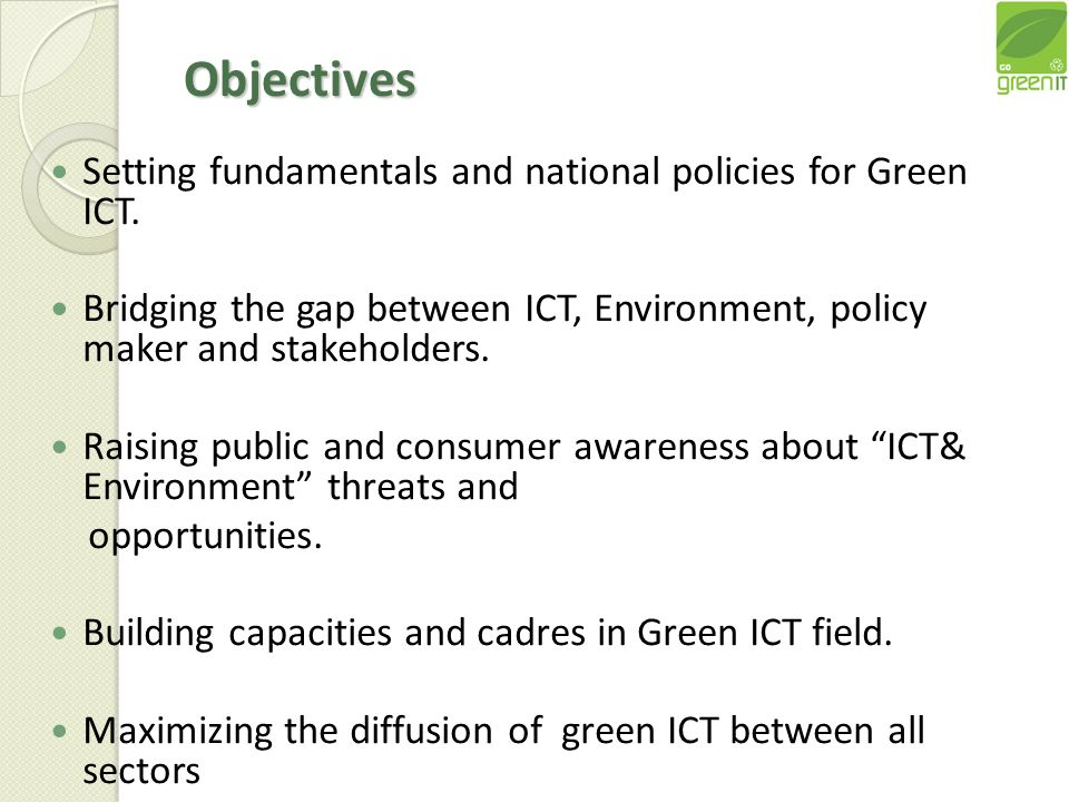 Objectives Setting fundamentals and national policies for Green ICT.
