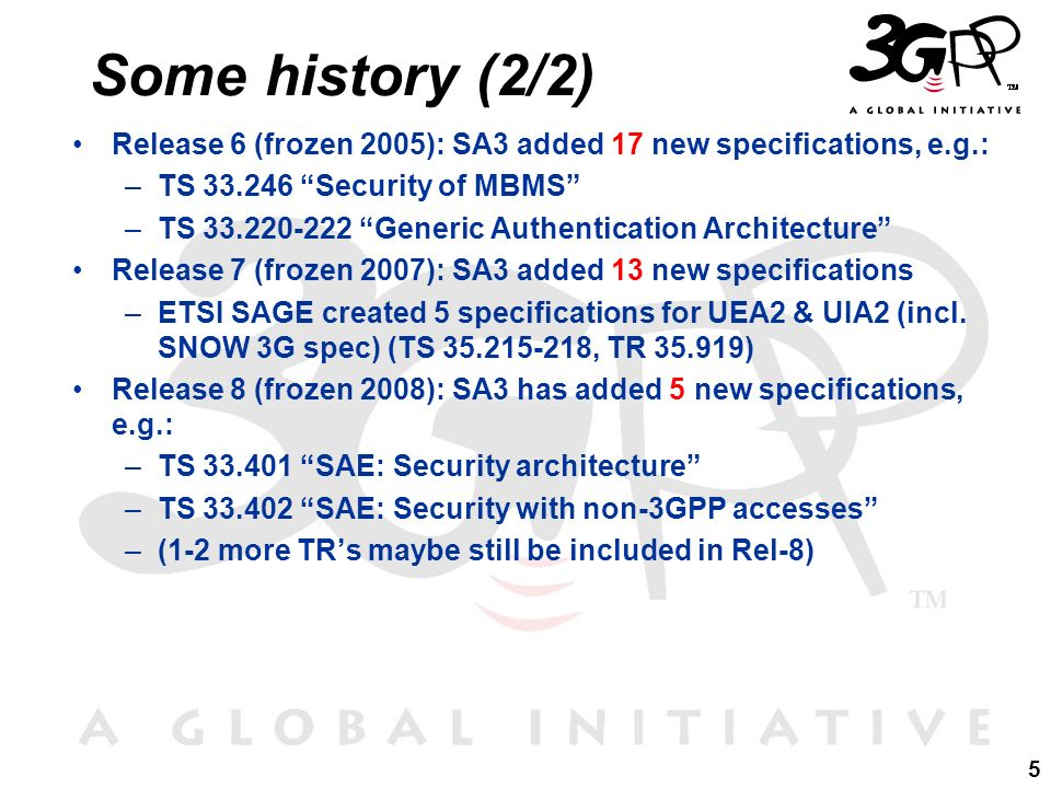 Some history (2/2) Release 6 (frozen 2005): SA3 added 17 new specifications, e.g.: TS 33.246 Security of MBMS