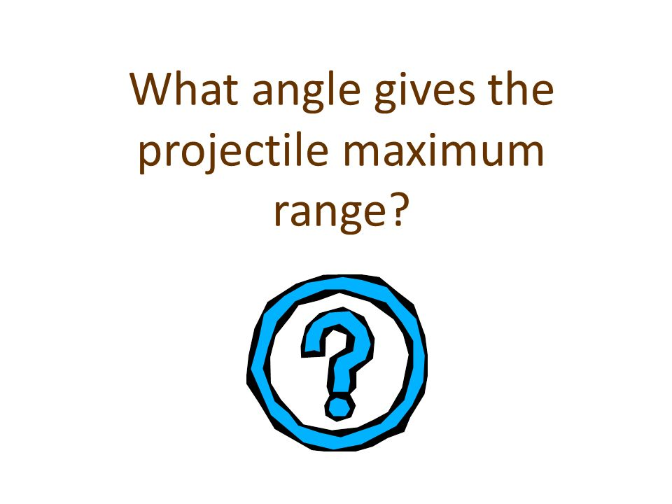 What angle gives the projectile maximum range
