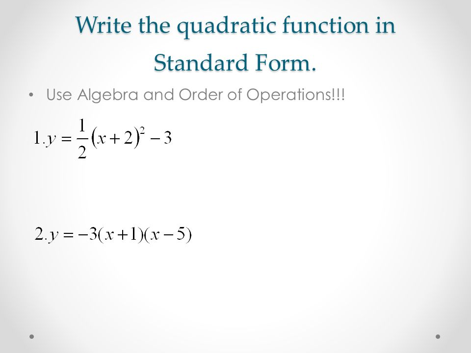 writing a quadratic function in standard form Put a quadratic function in standard form to identify the vertex and sketch.