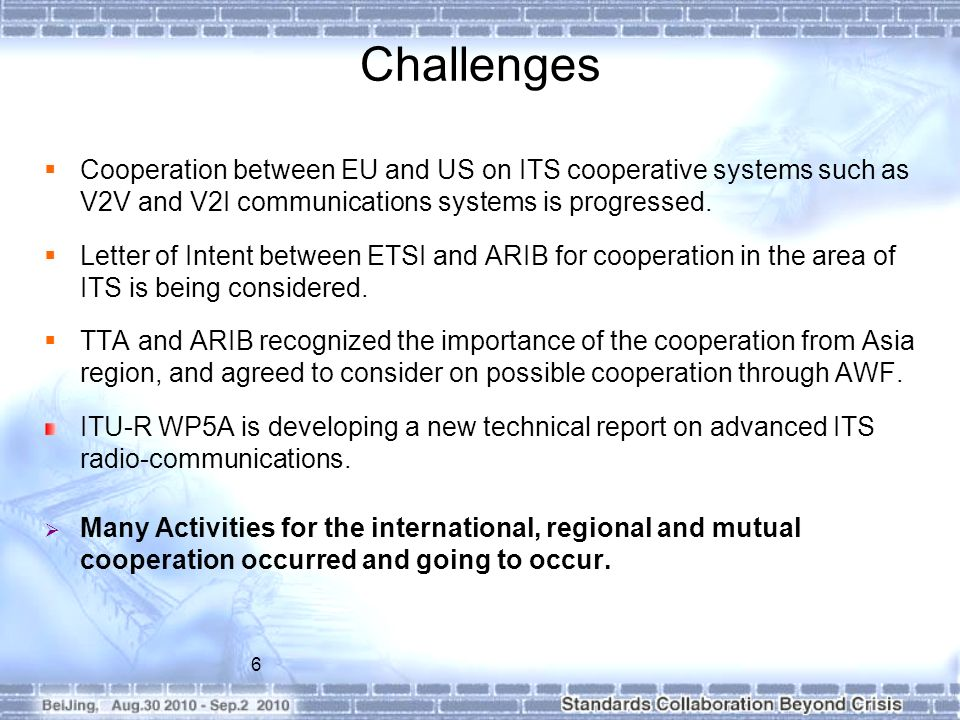 Challenges Cooperation between EU and US on ITS cooperative systems such as V2V and V2I communications systems is progressed.