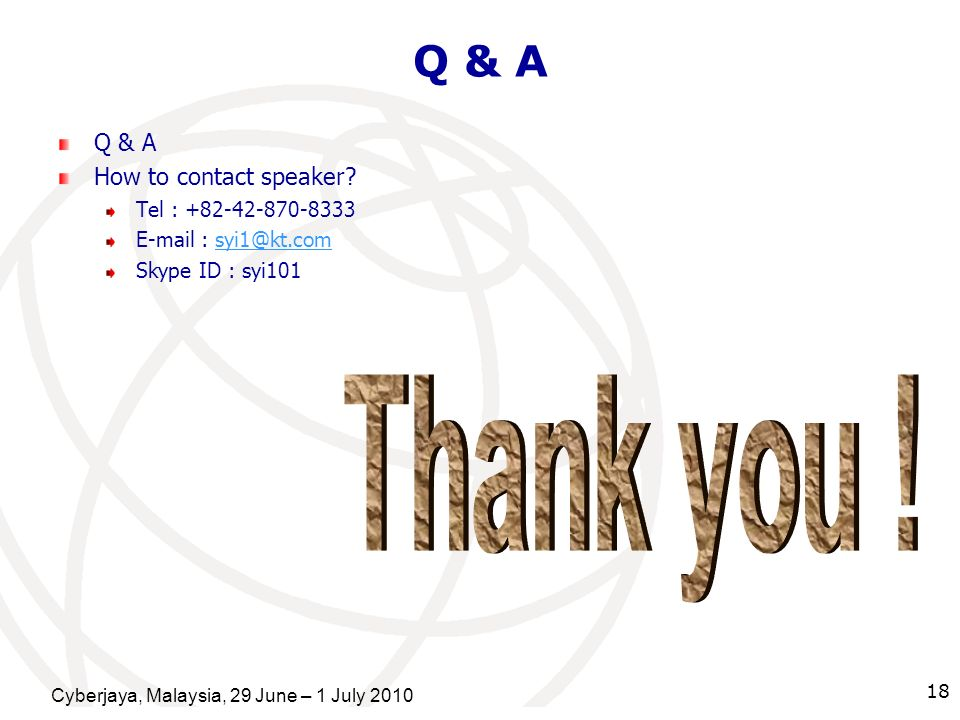 Thank you ! Q & A Q & A How to contact speaker Tel : +82-42-870-8333