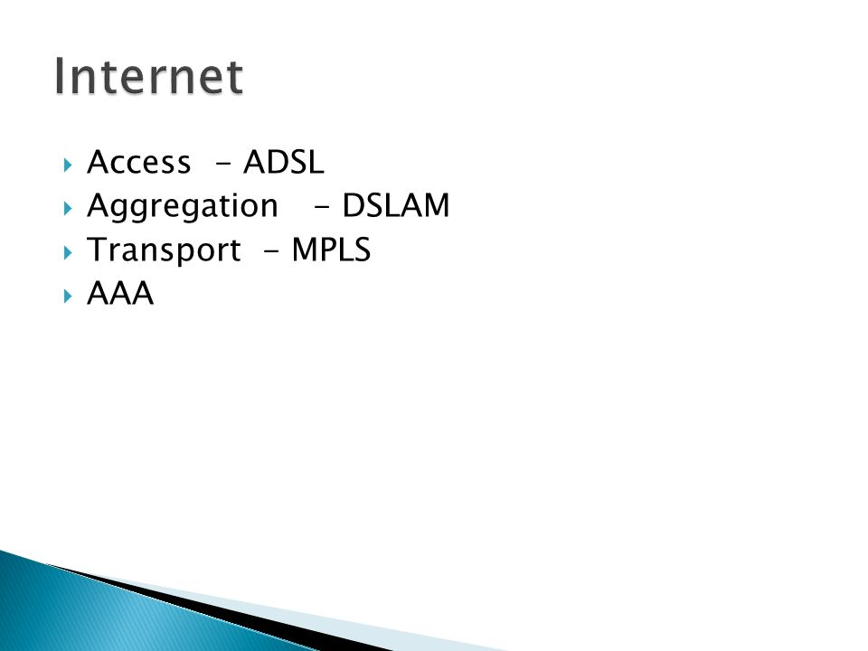 Internet Access - ADSL Aggregation - DSLAM Transport - MPLS AAA